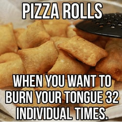 13 Memes About Pizza Rolls One Of The Greatest Foods Of All Time